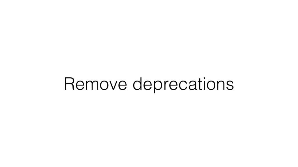 Remove deprecations