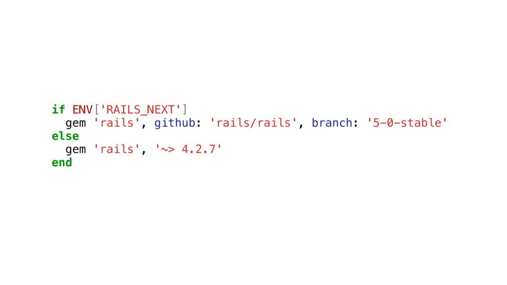 if ENV['RAILS_NEXT'] gem 'rails', github: 'rail...