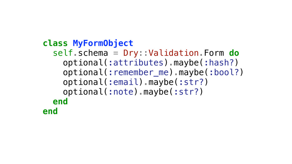 class MyFormObject self.schema = Dry::Validatio...
