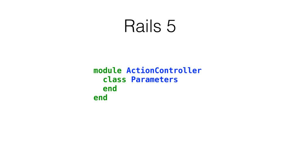 Rails 5 module ActionController class Parameter...