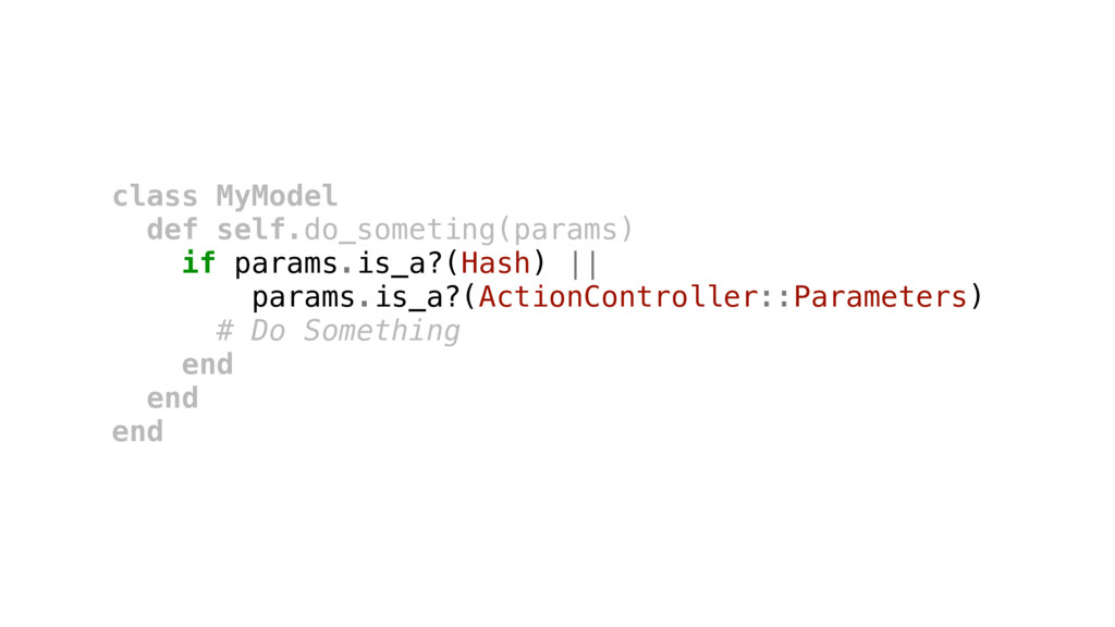 class MyModel def self.do_someting(params) if p...