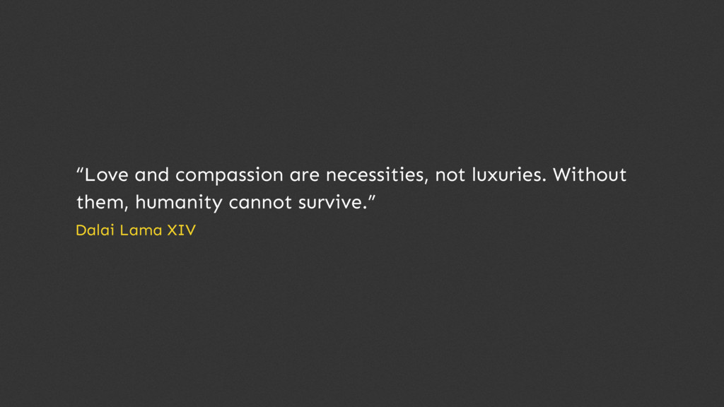 """""""Love and compassion are necessities, not luxur..."""