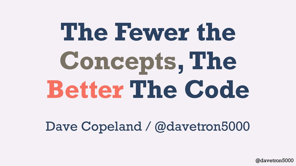 @davetron5000 The Fewer the Concepts, The Bette...