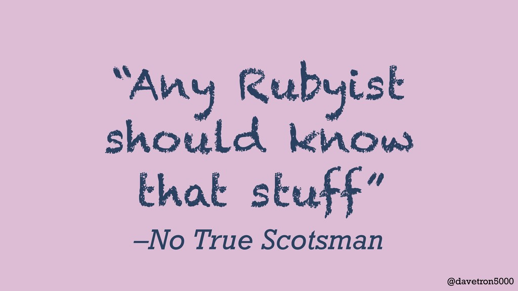"@davetron5000 –No True Scotsman ""Any Rubyist sh..."