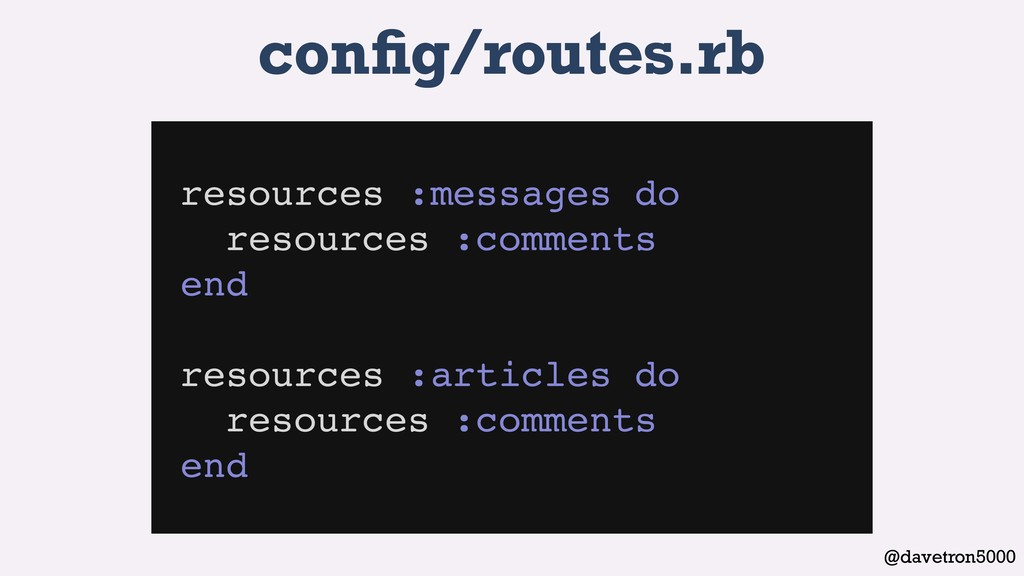 @davetron5000 config/routes.rb resources :messag...
