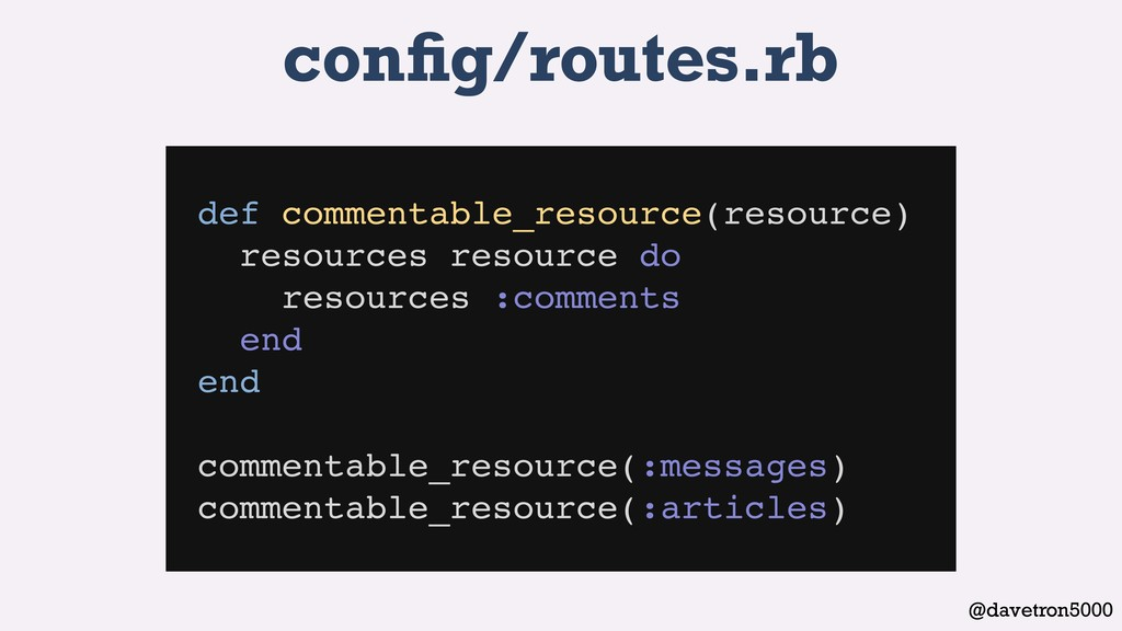 @davetron5000 config/routes.rb def commentable_r...