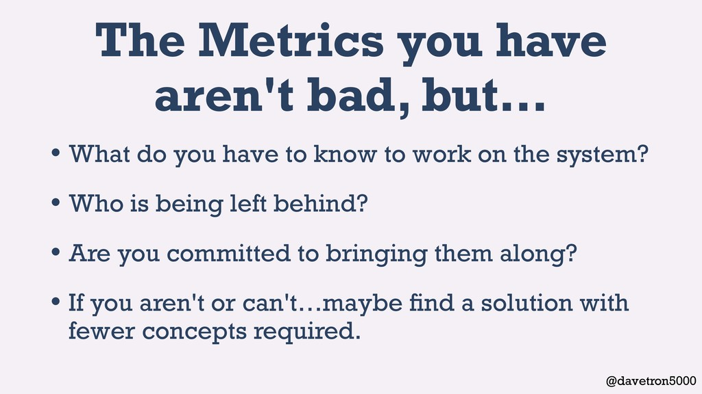 @davetron5000 The Metrics you have aren't bad, ...