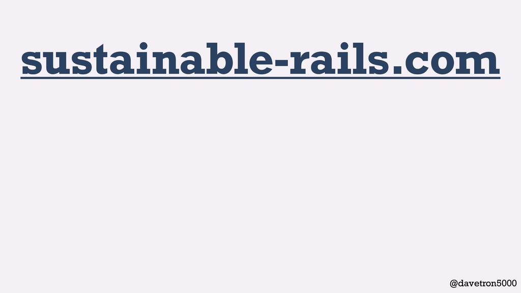 @davetron5000 sustainable-rails.com