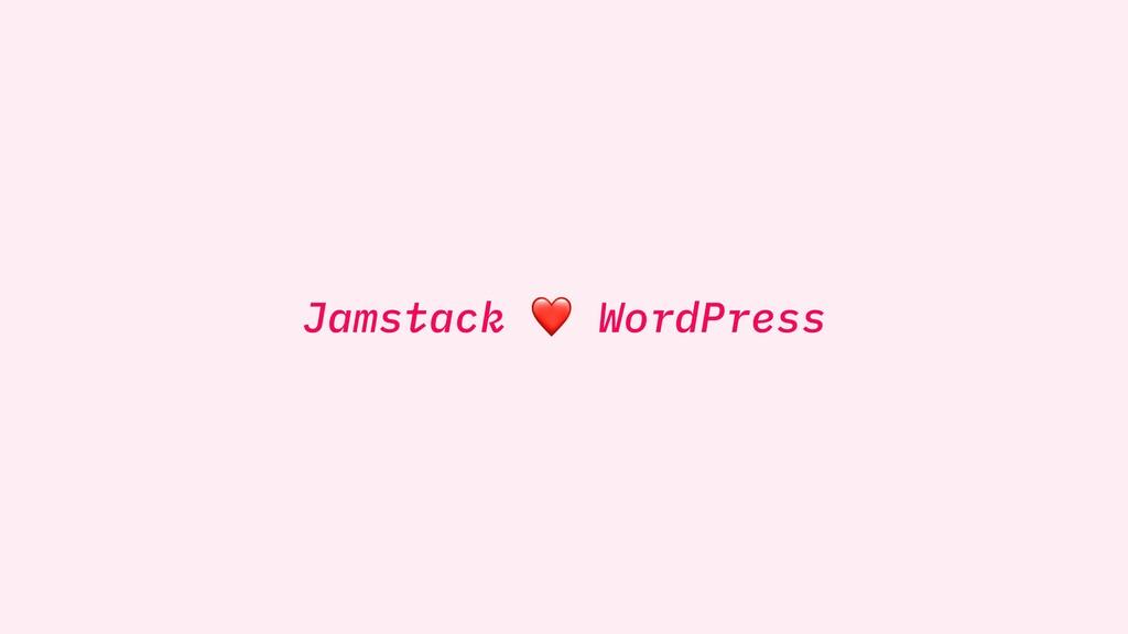 Jamstack ❤ WordPress