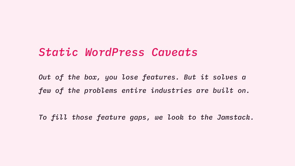 Static WordPress Caveats Out of the box, you lo...