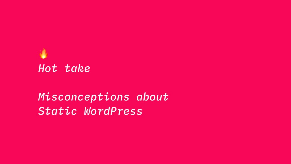 Hot take Misconceptions about Static WordPress