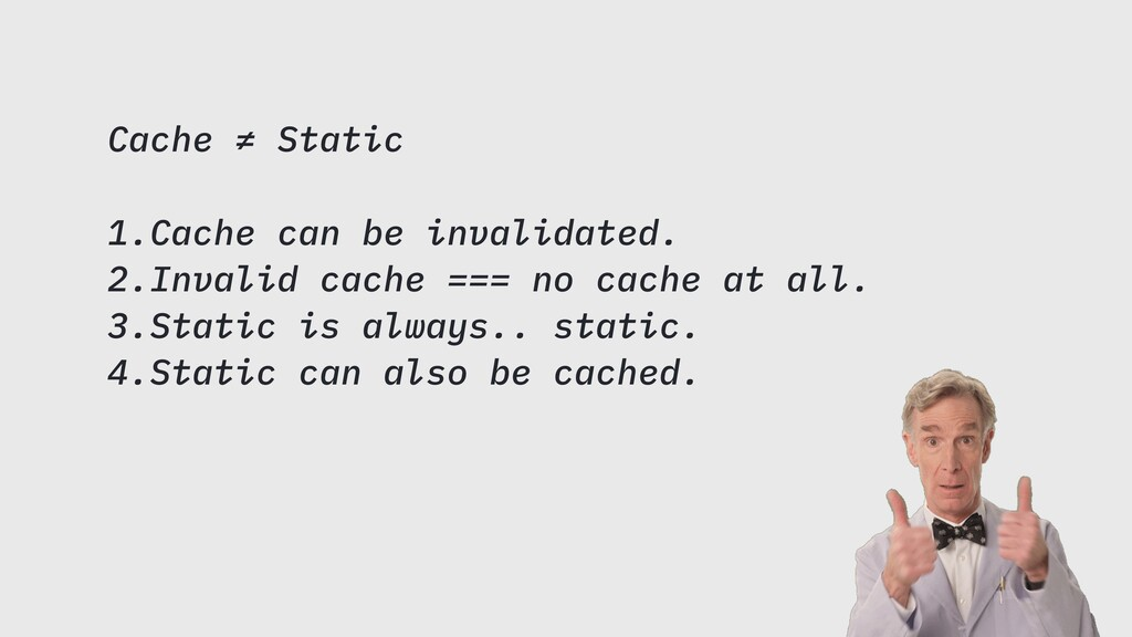 Cache ≠ Static 1.Cache can be invalidated. 2.In...