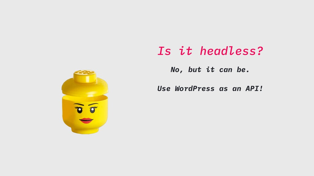 Is it headless? No, but it can be. Use WordPres...