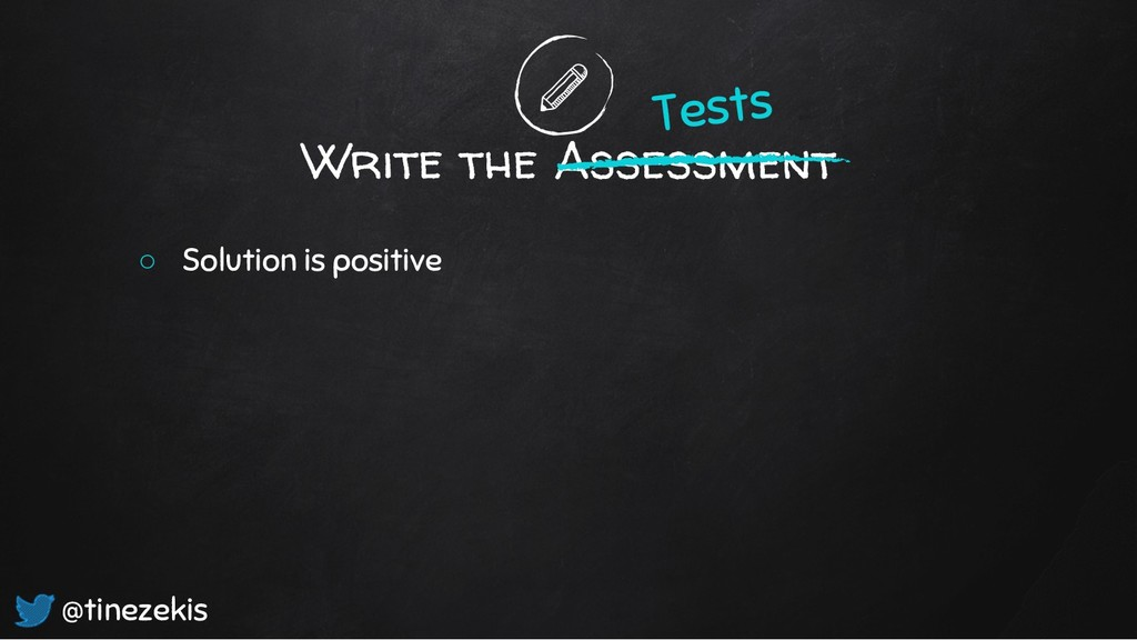 Write the Assessment ○ Solution is positive Tes...