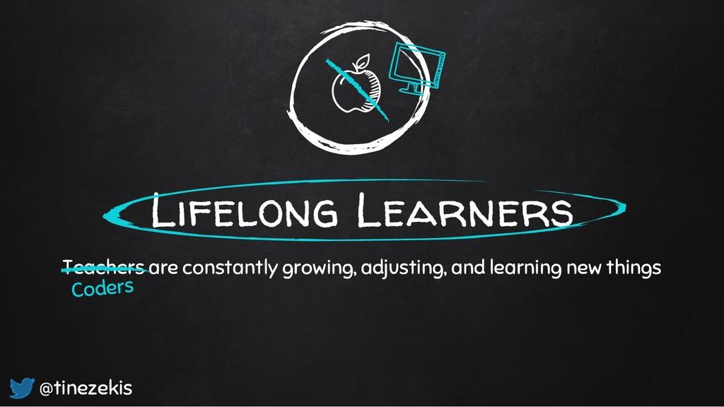 Lifelong Learners Teachers are constantly growi...