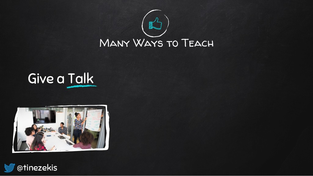 Many Ways to Teach Give a Talk @tinezekis