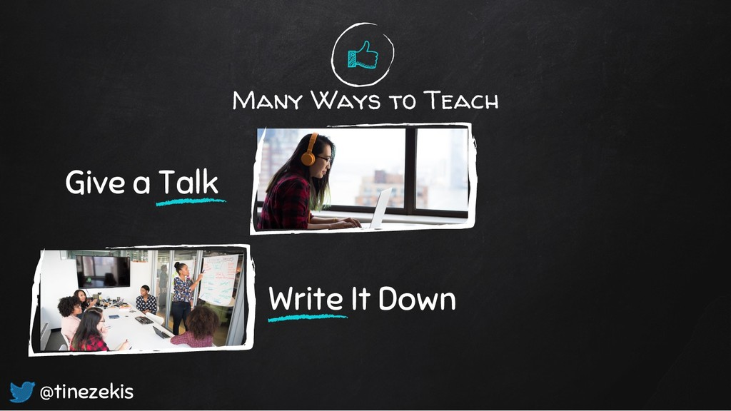 Many Ways to Teach Give a Talk Write It Down @t...