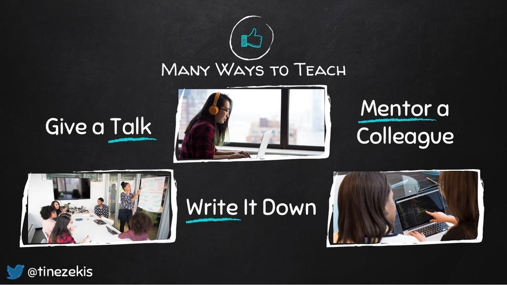 Many Ways to Teach Give a Talk Mentor a Colleag...