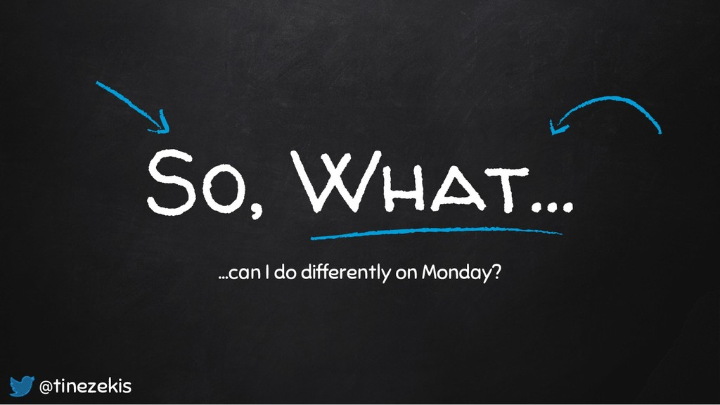 So, What… …can I do differently on Monday? @tin...