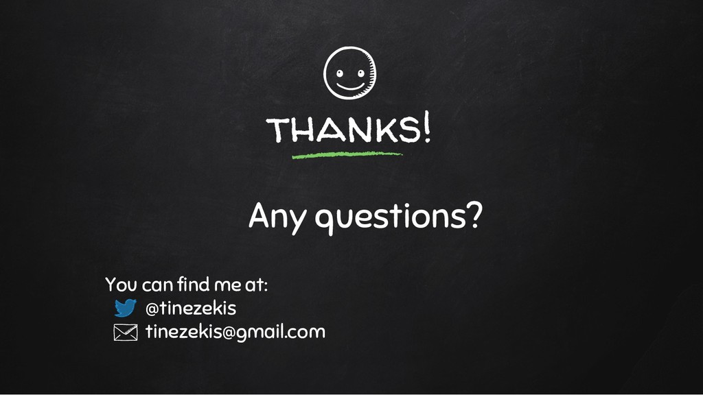 thanks! Any questions? You can find me at: @tin...