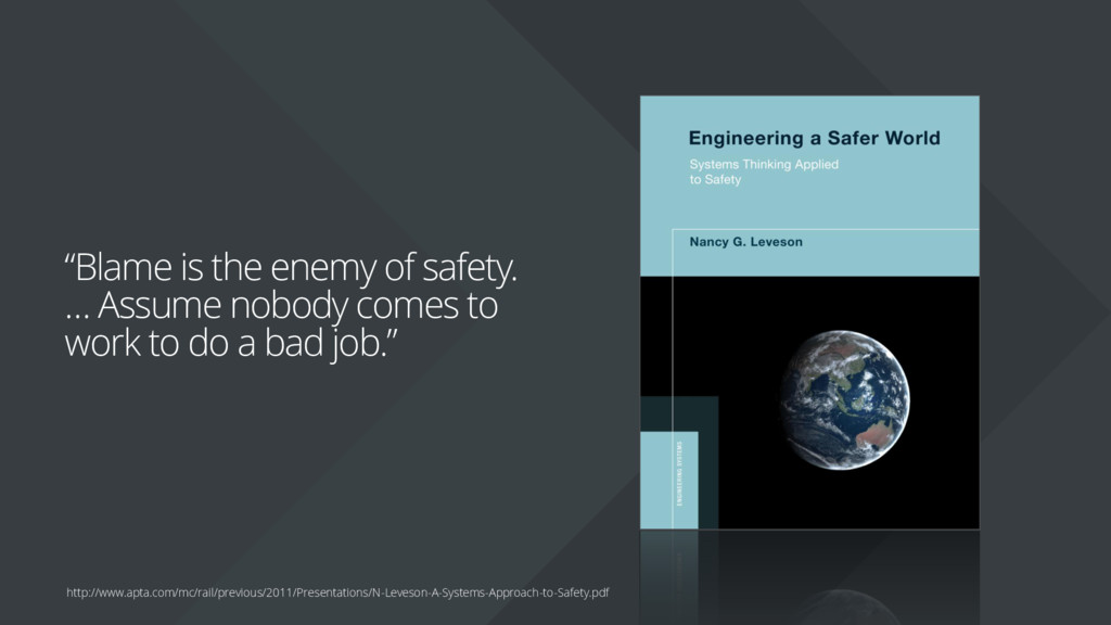 """Blame is the enemy of safety. … Assume nobody ..."