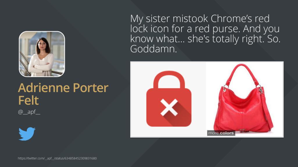 Adrienne Porter Felt My sister mistook Chrome's...