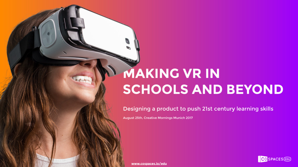 www.cospaces.io/edu MAKING VR IN SCHOOLS AND B...