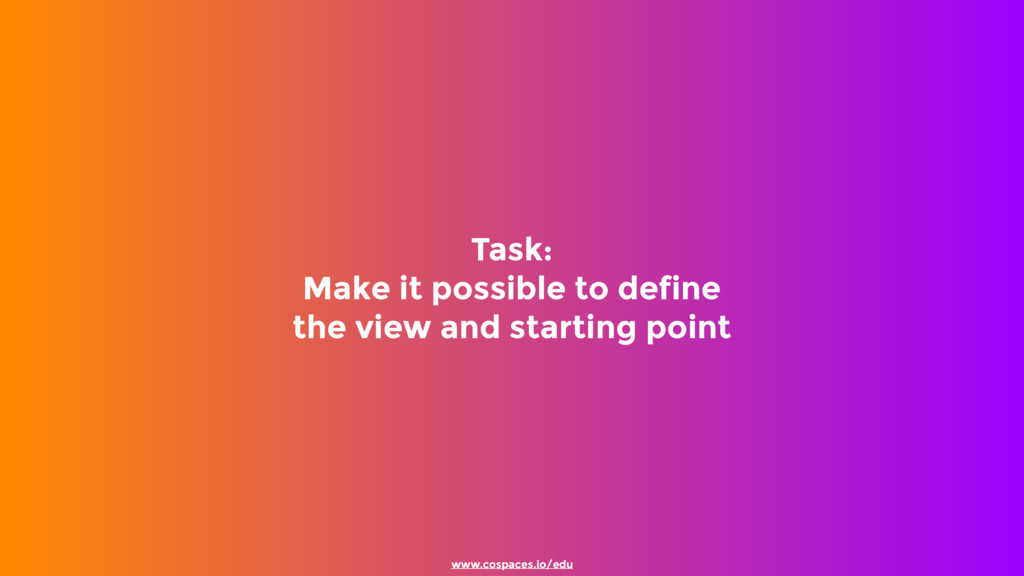 Task: Make it possible to define the view and...