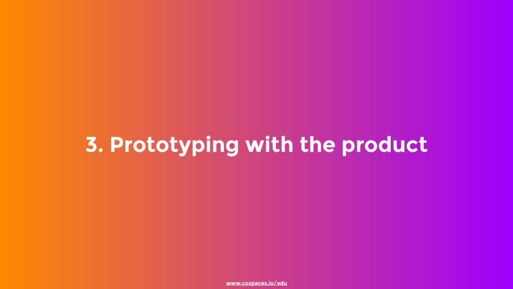 3. Prototyping with the product www.cospaces.io...