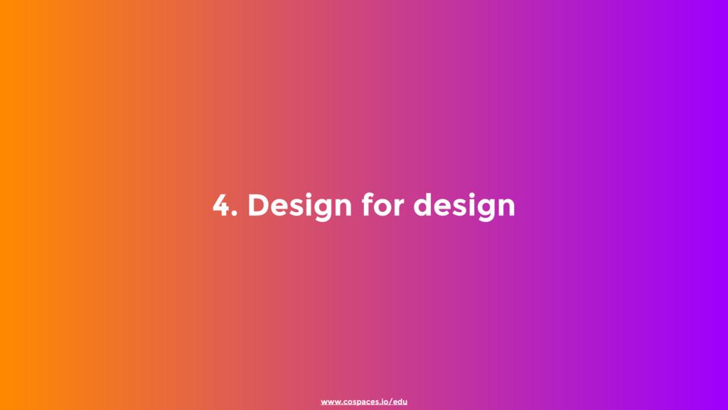 4. Design for design www.cospaces.io/edu
