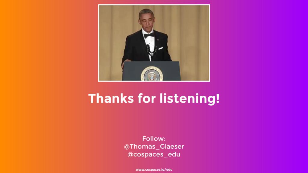 Follow: @Thomas_Glaeser @cospaces_edu www.cos...