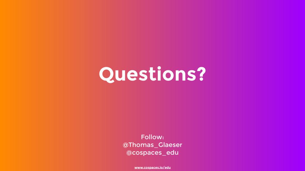 www.cospaces.io/edu Follow: @Thomas_Glaeser @...