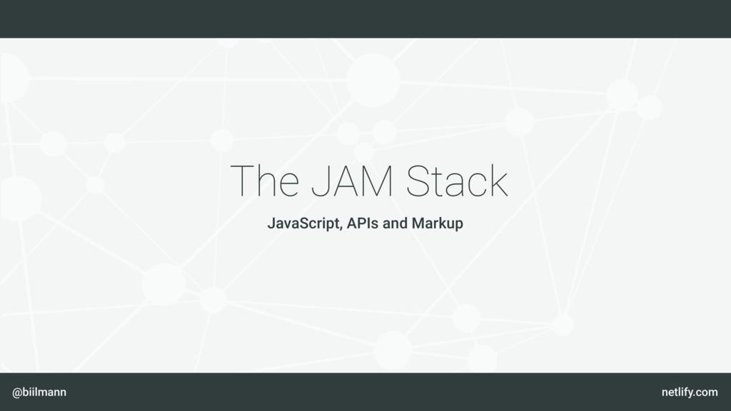 @biilmann netlify.com The JAM Stack JavaScript,...