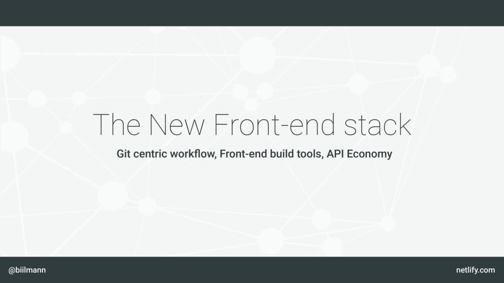 @biilmann netlify.com The New Front-end stack G...