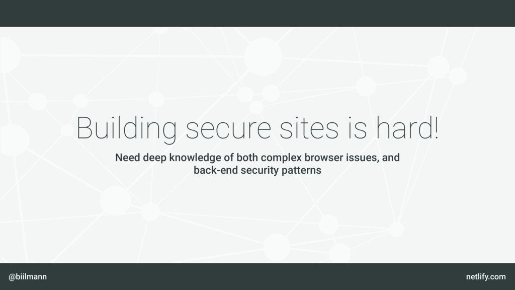 @biilmann netlify.com Building secure sites is ...