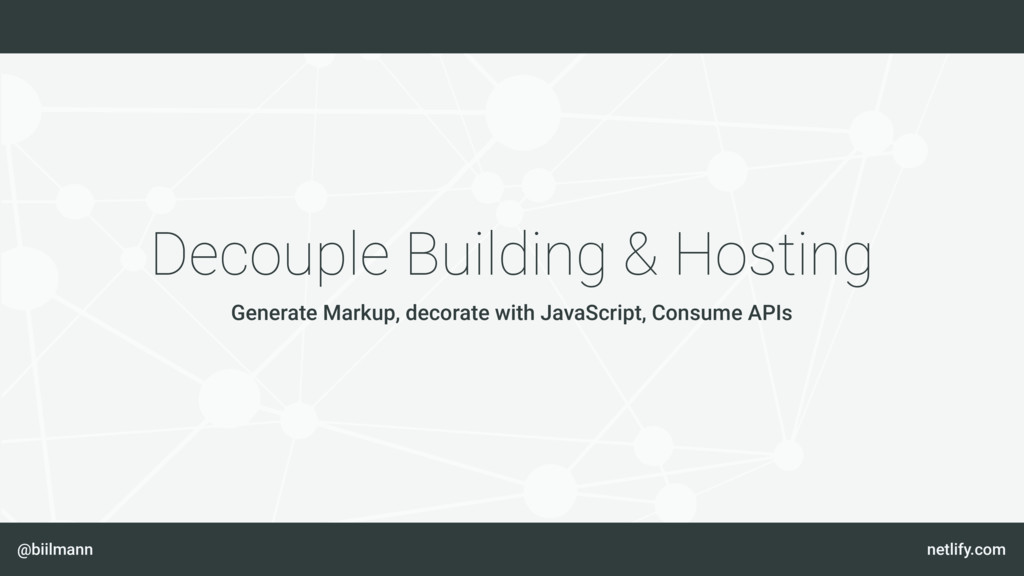 @biilmann netlify.com Decouple Building & Hosti...