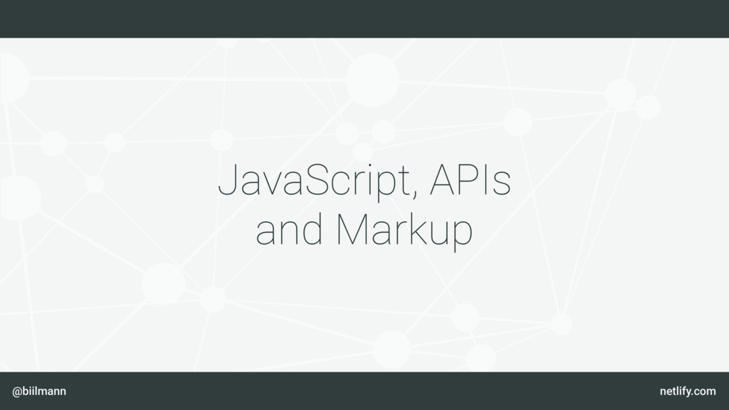 @biilmann netlify.com JavaScript, APIs and Mark...