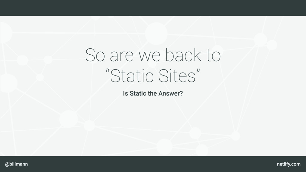"""@biilmann netlify.com So are we back to """"Static..."""