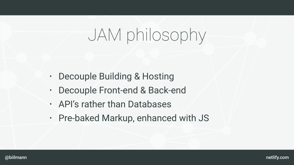 @biilmann netlify.com JAM philosophy • Decouple...