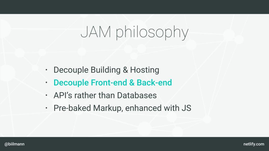 @biilmann netlify.com JAM philosophy • Decouple...