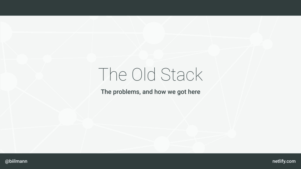 @biilmann netlify.com The Old Stack The problem...