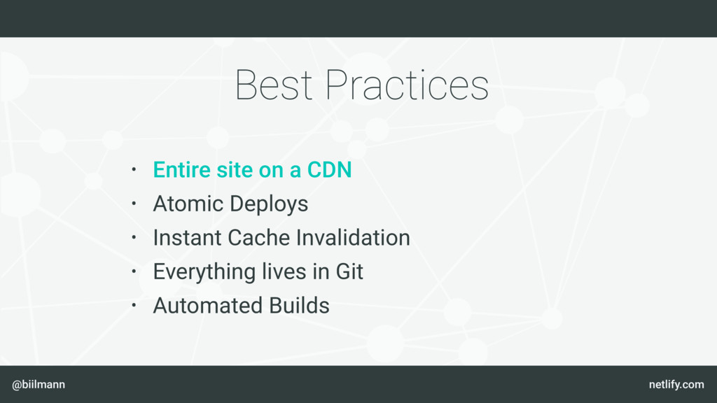 @biilmann netlify.com Best Practices • Entire s...