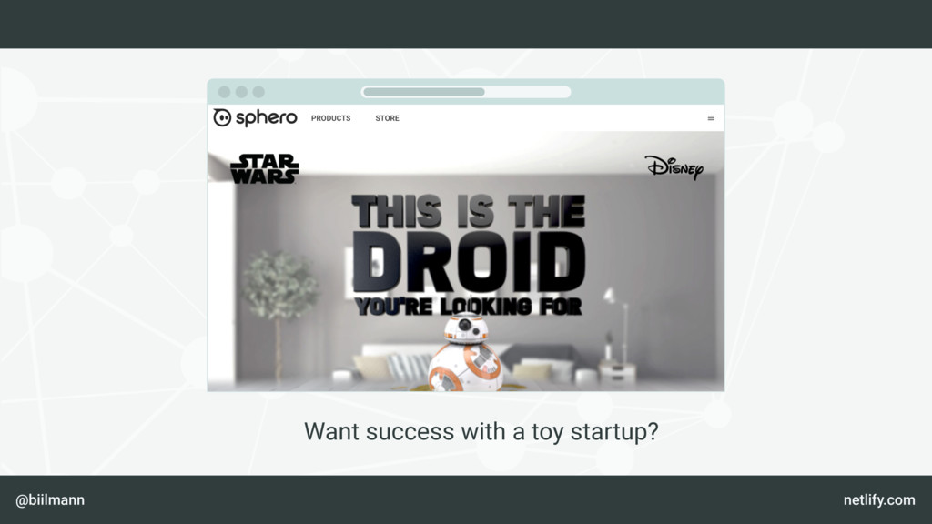 @biilmann netlify.com Want success with a toy s...