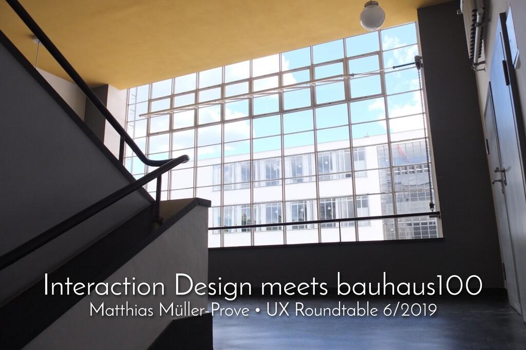 Interaction Design meets bauhaus100 Matthias Mü...