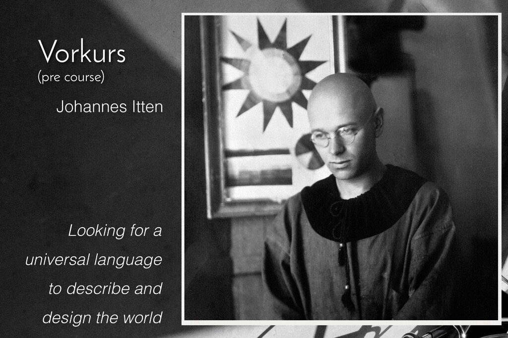 Vorkurs (pre course) Johannes Itten Looking for...