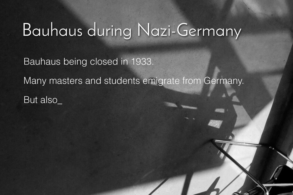 Bauhaus during Nazi-Germany Bauhaus being close...