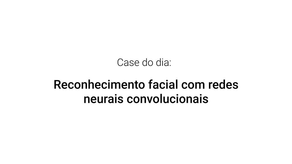 Case do dia: Reconhecimento facial com redes ne...