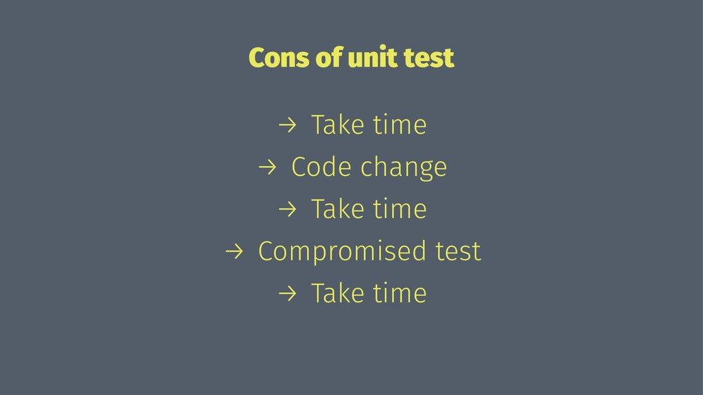Cons of unit test → Take time → Code change → T...
