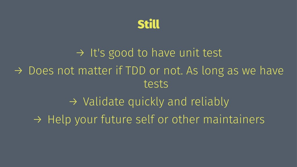 Still → It's good to have unit test → Does not ...