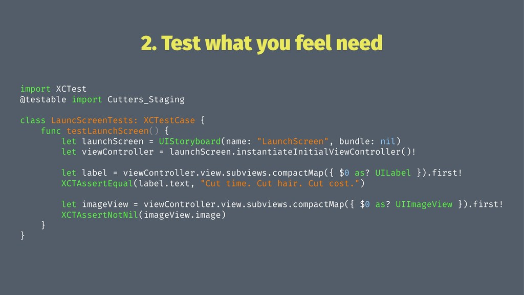 2. Test what you feel need import XCTest @testa...
